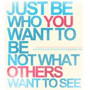 152557-just-be-who-you-want-to-be-not-what-others-want-to-see-1